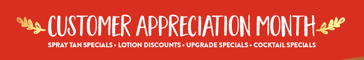 Customer Appreciation Month! Spray Tan Specials, Lotion Discounts, and More!